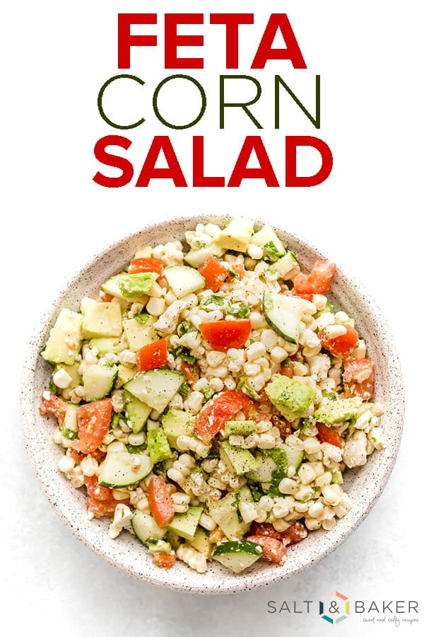 Feta Corn Salad is a refreshing and healthy side dish or main course. It's utilizes fresh ingredients and tastes delicious! #saltandbaker #feta #cornsalad #freshcorn